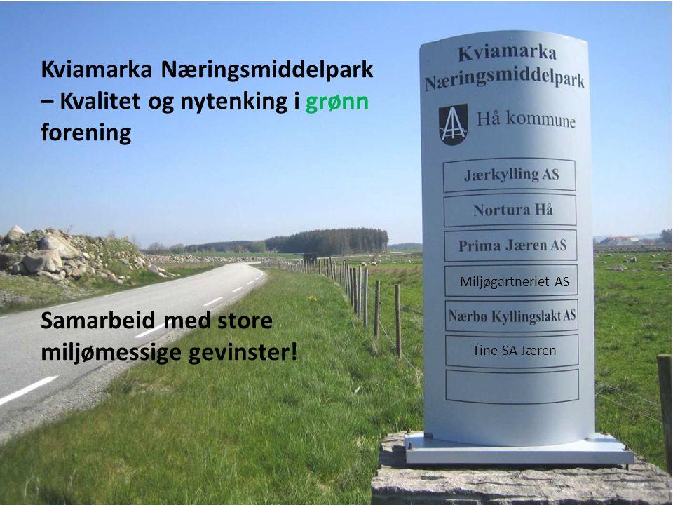 Miljøgartneriet AS Tine SA Jæren Kviamarka Næringsmiddelpark – Kvalitet og nytenking i grønn forening Samarbeid med store miljømessige gevinster!