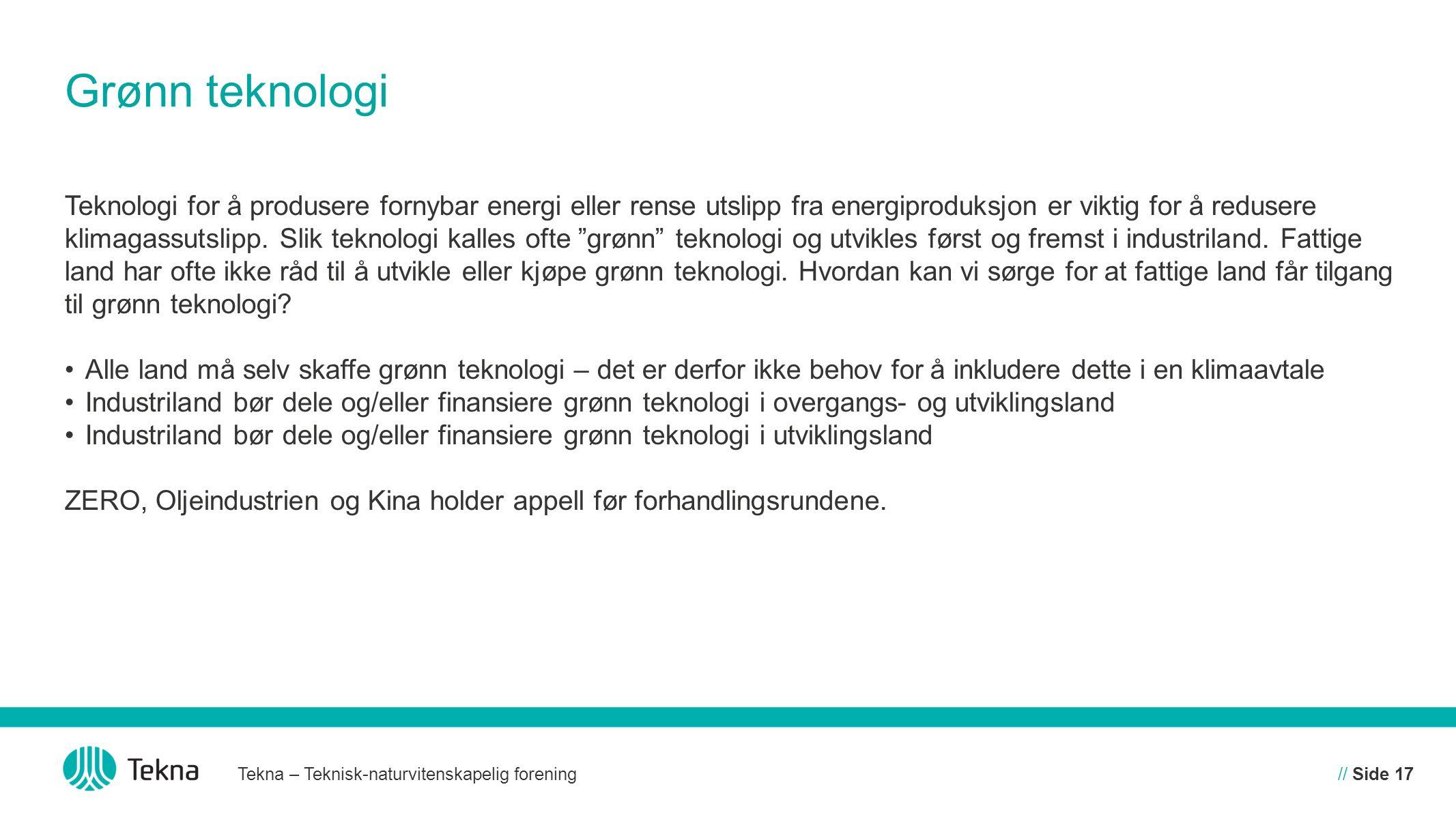Grønn teknologi Teknologi for å produsere fornybar energi eller rense utslipp fra energiproduksjon er viktig for å redusere klimagassutslipp. Slik tek
