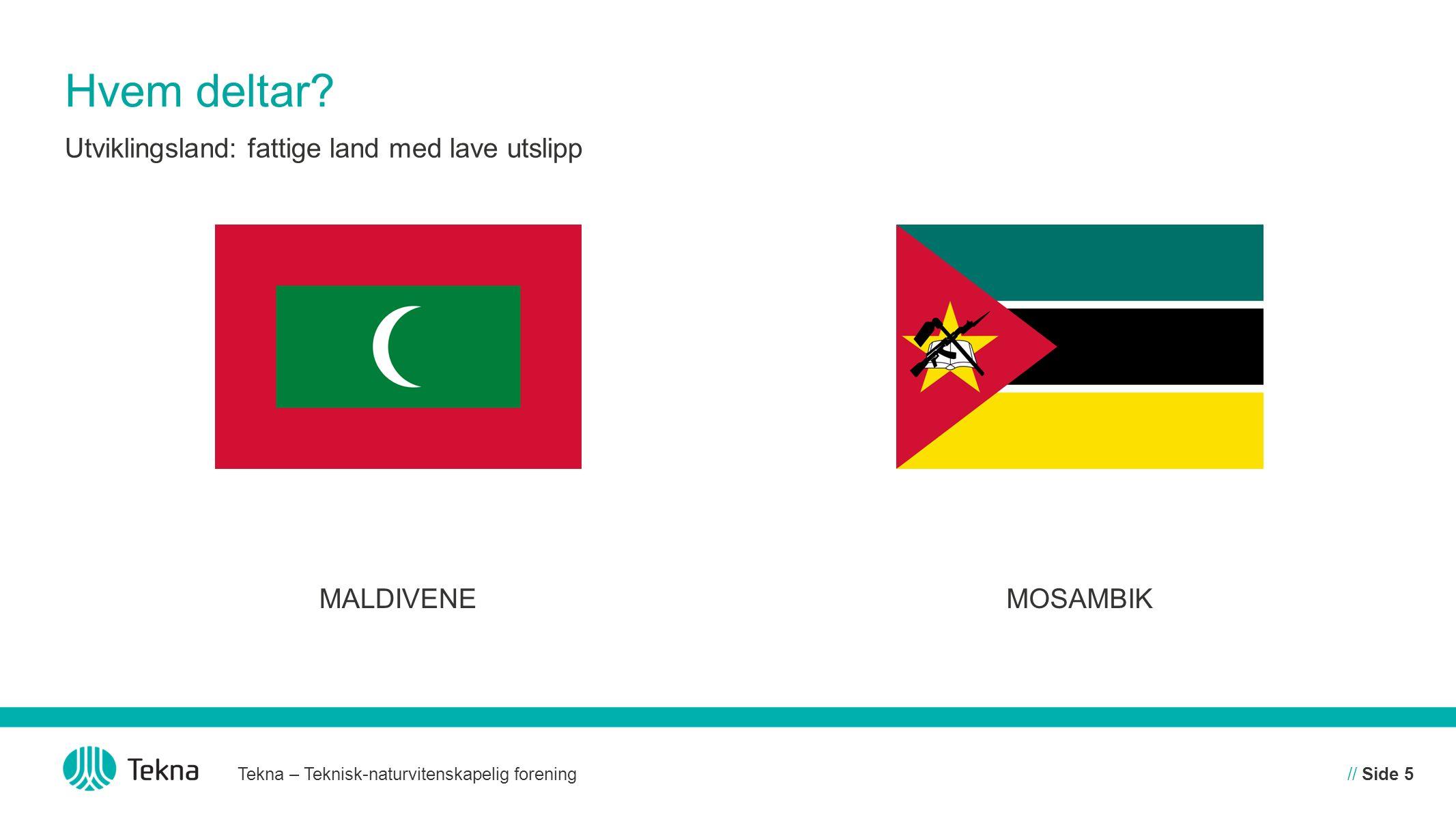 Hvem deltar? MALDIVENEMOSAMBIK Tekna – Teknisk-naturvitenskapelig forening// Side 5 Utviklingsland: fattige land med lave utslipp