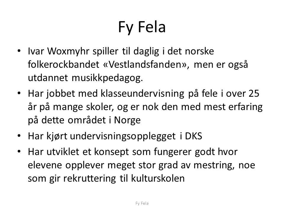 Fy Fela Ivar Woxmyhr spiller til daglig i det norske folkerockbandet «Vestlandsfanden», men er også utdannet musikkpedagog. Har jobbet med klasseunder