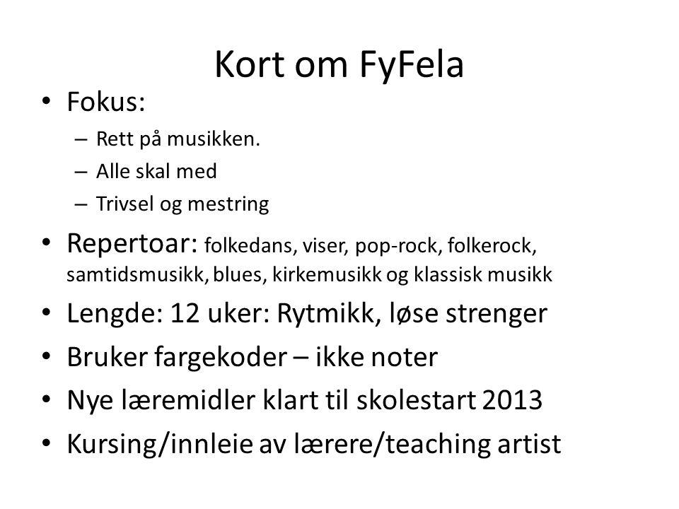 Kort om FyFela Fokus: – Rett på musikken. – Alle skal med – Trivsel og mestring Repertoar: folkedans, viser, pop-rock, folkerock, samtidsmusikk, blues