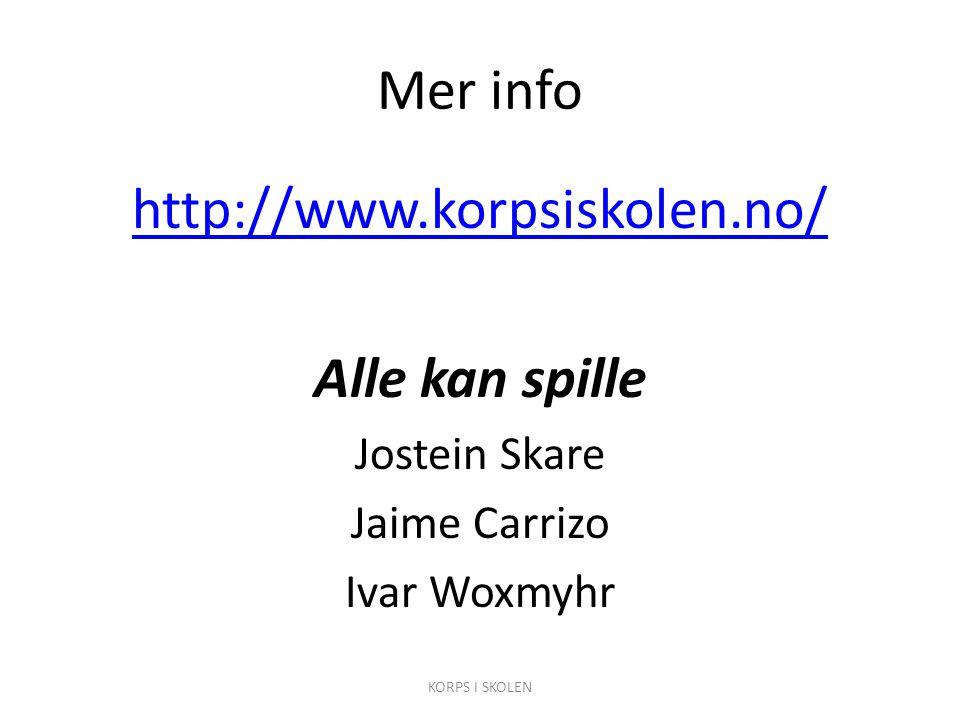 Mer info http://www.korpsiskolen.no/ Alle kan spille Jostein Skare Jaime Carrizo Ivar Woxmyhr KORPS I SKOLEN