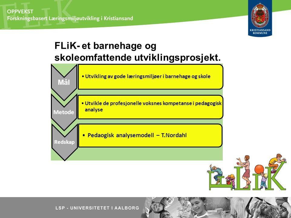 FLiK- et barnehage og skoleomfattende utviklingsprosjekt. Mål Utvikling av gode læringsmiljøer i barnehage og skole Metode Utvikle de profesjonelle vo