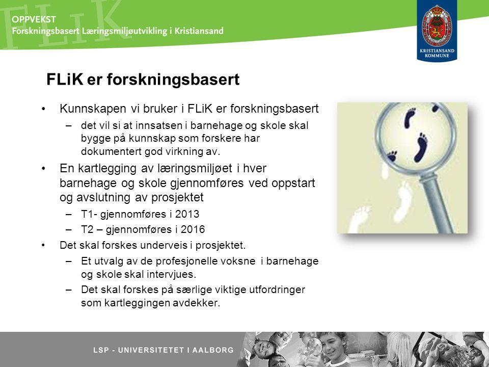 FLiK er forskningsbasert Universitetet i Ålborg ved LSP, er hovedsamarbeidspartner –Det er inngått en samarbeidsavtale mellom Kristiansand kommune og universitetet i Aalborg (LSP- laboratorium for forskningsbasert skoleutvikling og pedagogisk praksis) –Andre samarbeidspartnere: Høyskolen i Telemark Høgskolen Borås Universitetet i Århus UIA deltar aktivt i forskningen