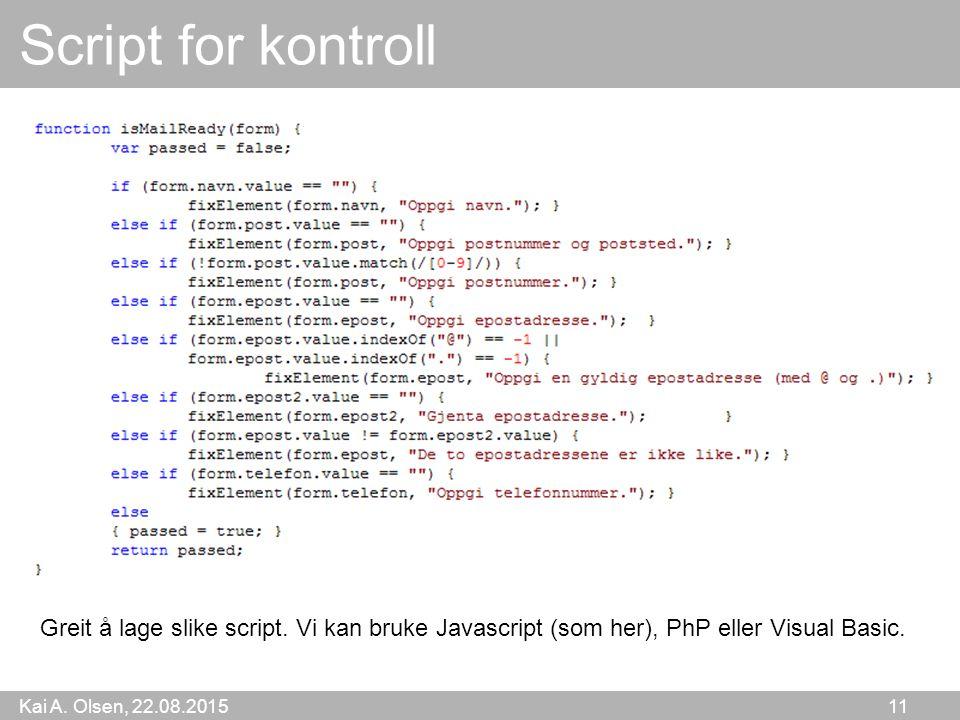 Kai A. Olsen, 22.08.2015 11 Script for kontroll Greit å lage slike script.