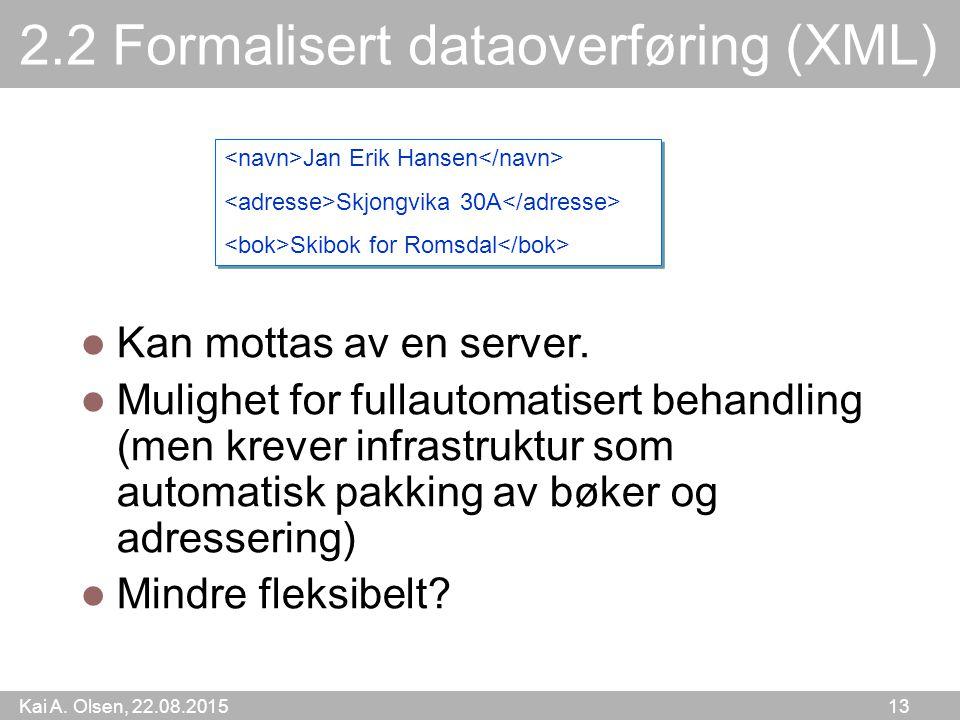 Kai A.Olsen, 22.08.2015 13 2.2 Formalisert dataoverføring (XML) Kan mottas av en server.