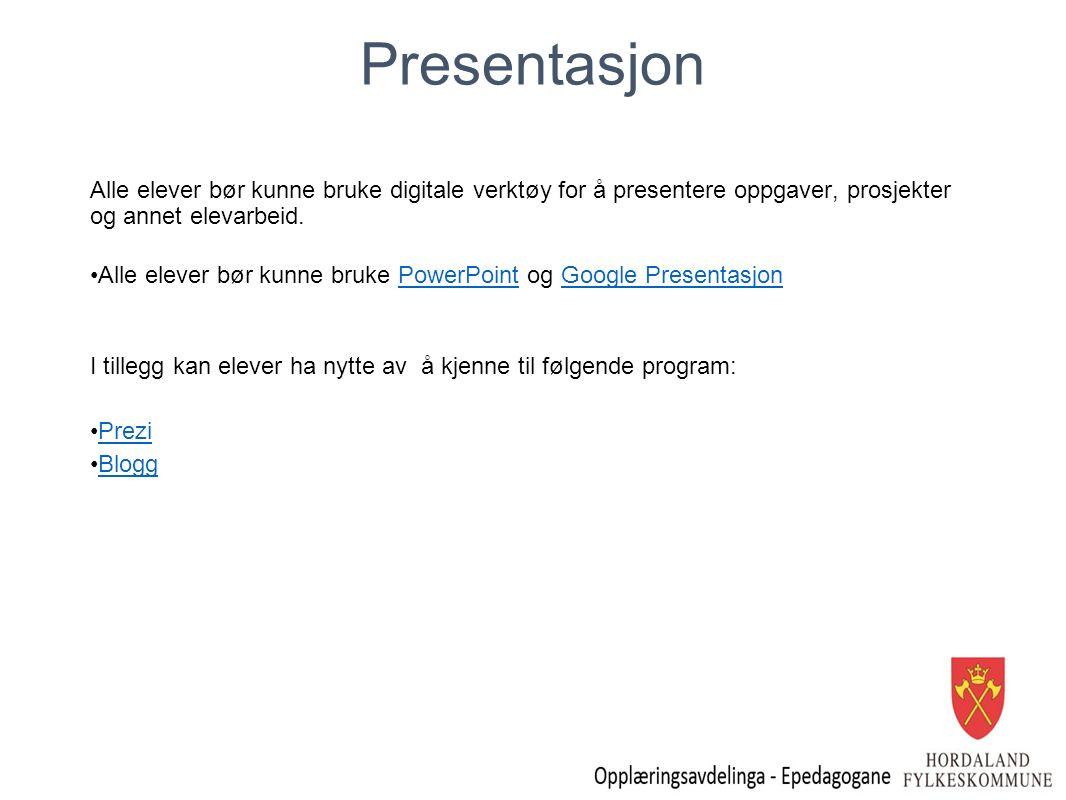 Presentasjon Alle elever bør kunne bruke digitale verktøy for å presentere oppgaver, prosjekter og annet elevarbeid. Alle elever bør kunne bruke Power