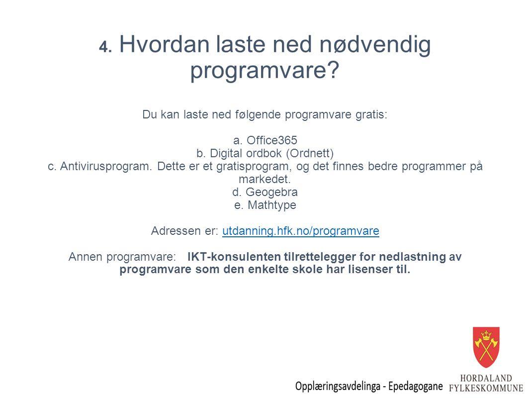4. Hvordan laste ned nødvendig programvare? Du kan laste ned følgende programvare gratis: a. Office365 b. Digital ordbok (Ordnett) c. Antivirusprogram