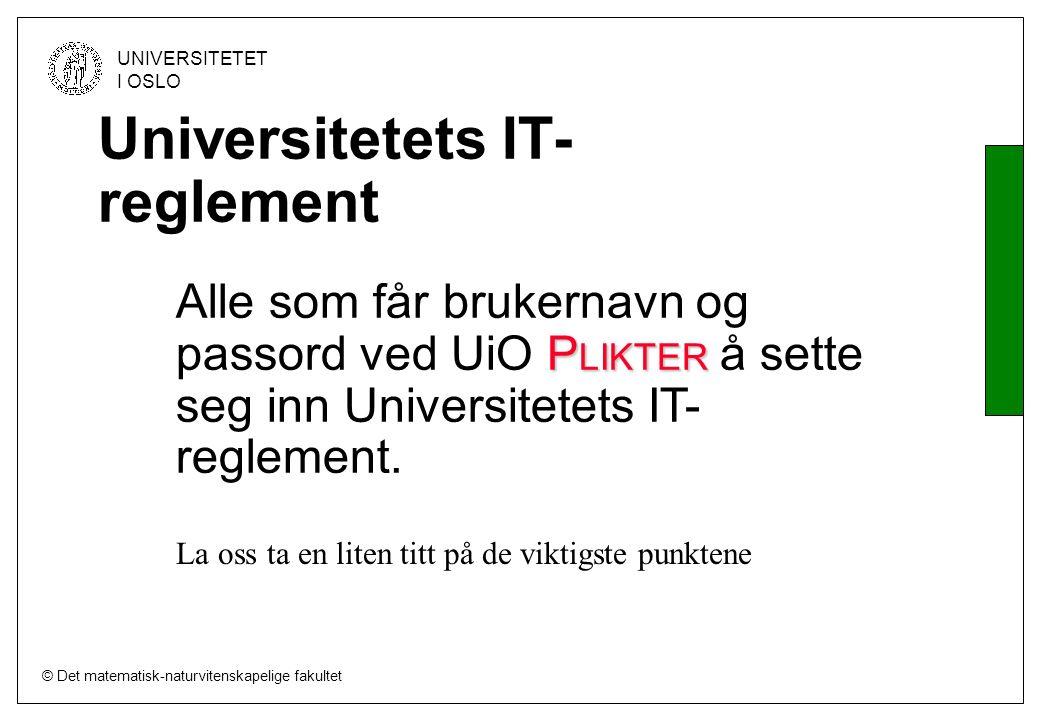 © Det matematisk-naturvitenskapelige fakultet UNIVERSITETET I OSLO P LIKTER Alle som får brukernavn og passord ved UiO P LIKTER å sette seg inn Universitetets IT- reglement.