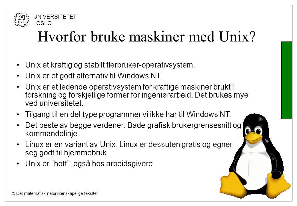 © Det matematisk-naturvitenskapelige fakultet UNIVERSITETET I OSLO Unix et kraftig og stabilt flerbruker-operativsystem.