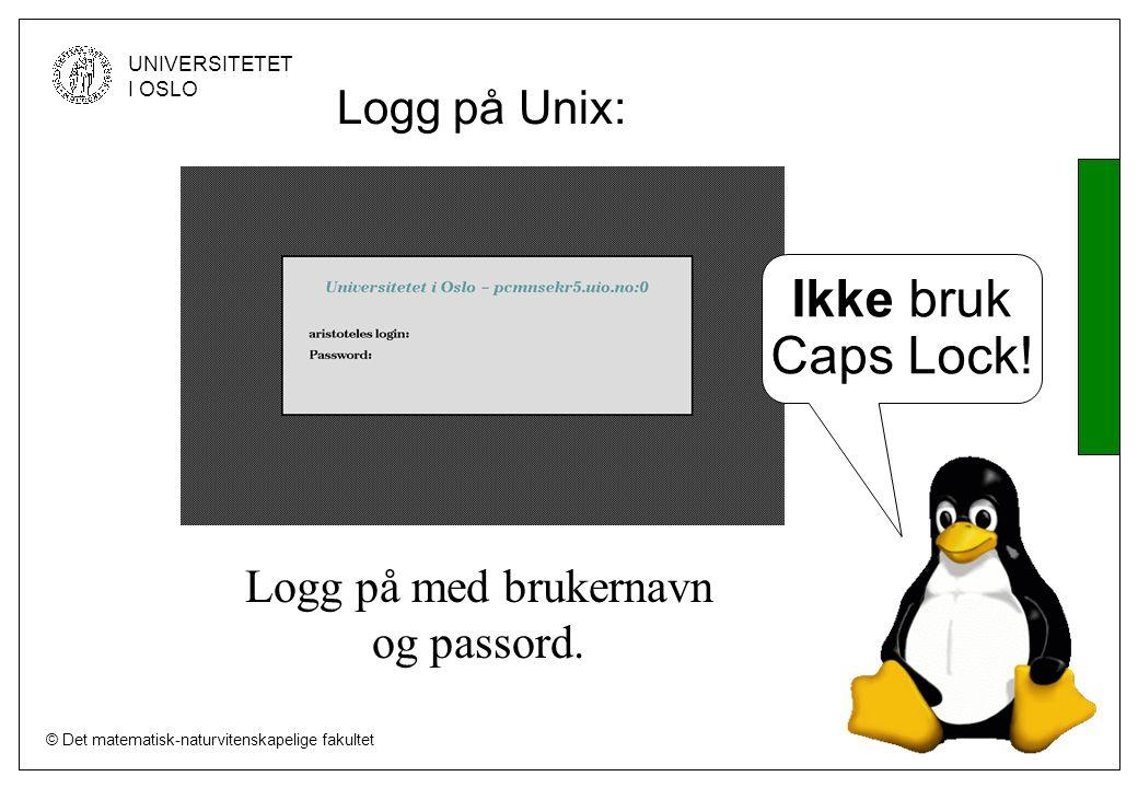 © Det matematisk-naturvitenskapelige fakultet UNIVERSITETET I OSLO Logg på Unix: Logg på med brukernavn og passord.