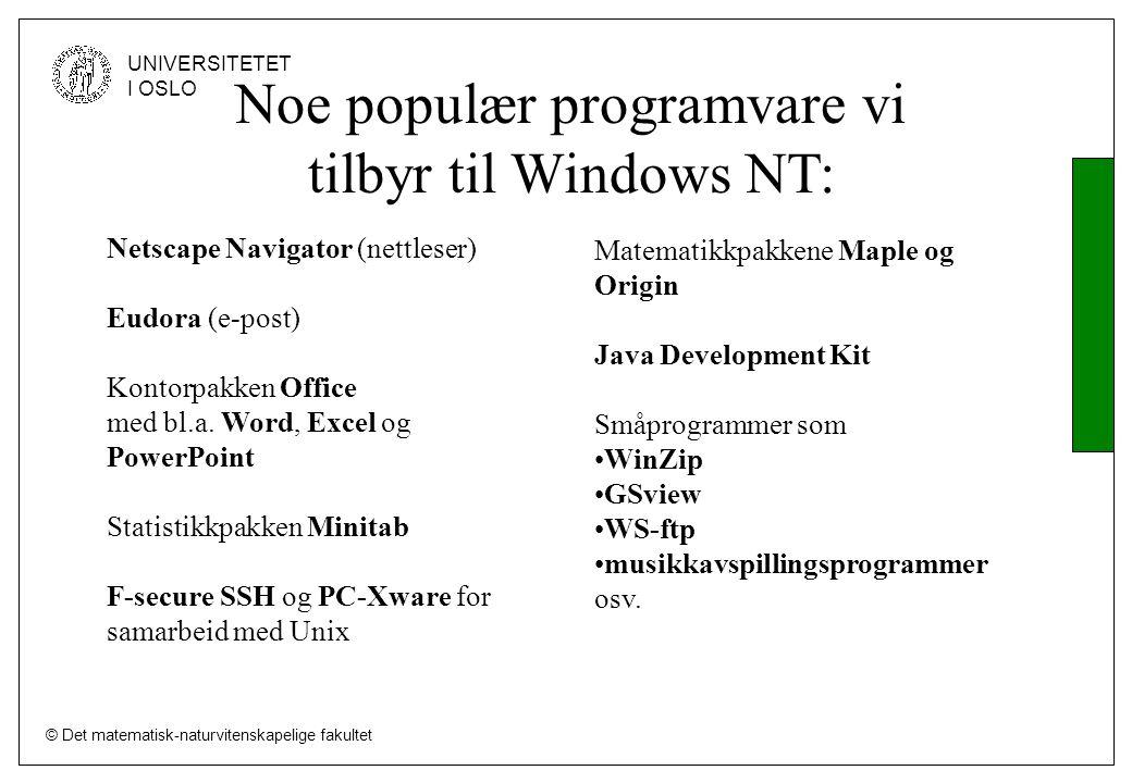 © Det matematisk-naturvitenskapelige fakultet UNIVERSITETET I OSLO Noe populær programvare vi tilbyr til Windows NT: Netscape Navigator (nettleser) Eudora (e-post) Kontorpakken Office med bl.a.