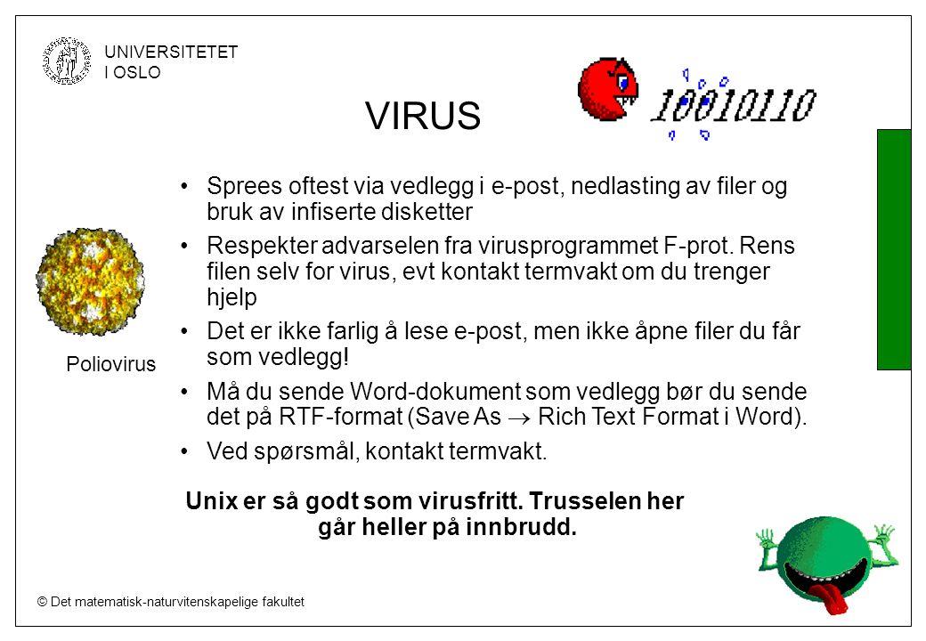 © Det matematisk-naturvitenskapelige fakultet UNIVERSITETET I OSLO Sprees oftest via vedlegg i e-post, nedlasting av filer og bruk av infiserte disketter Respekter advarselen fra virusprogrammet F-prot.