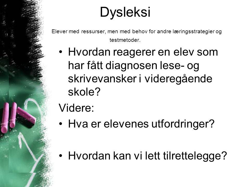 Dysleksi Elever med ressurser, men med behov for andre læringsstrategier og testmetoder. Hvordan reagerer en elev som har fått diagnosen lese- og skri