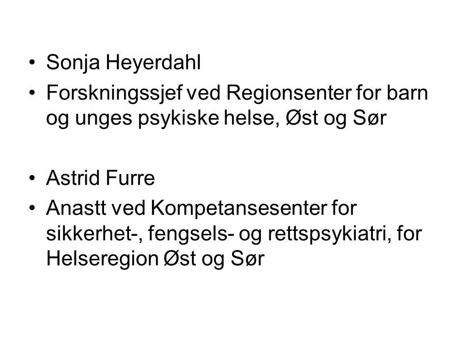 Sonja Heyerdahl Forskningssjef ved Regionsenter for barn og unges psykiske helse, Øst og Sør Astrid Furre Anastt ved Kompetansesenter for sikkerhet-,