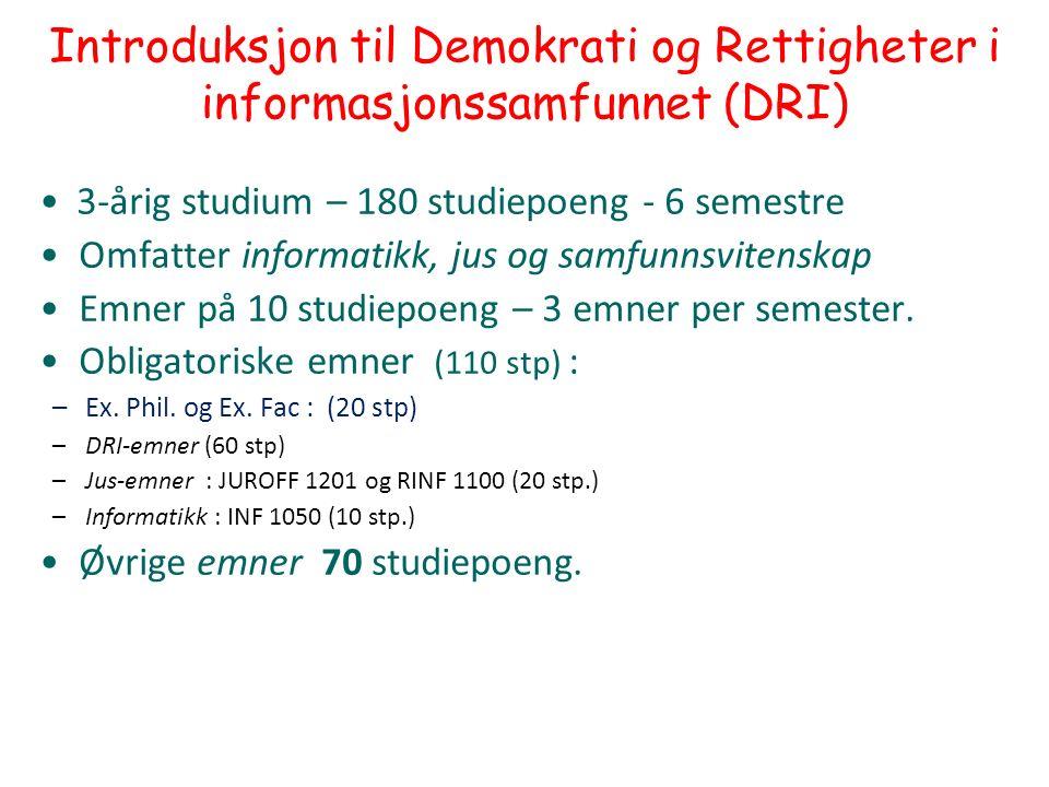 DRI 1001 Digital forvaltning Introduksjon 130809 Arild Jansen 1 Introduksjon til Demokrati og Rettigheter i informasjonssamfunnet (DRI) 3-årig studium – 180 studiepoeng - 6 semestre Omfatter informatikk, jus og samfunnsvitenskap Emner på 10 studiepoeng – 3 emner per semester.