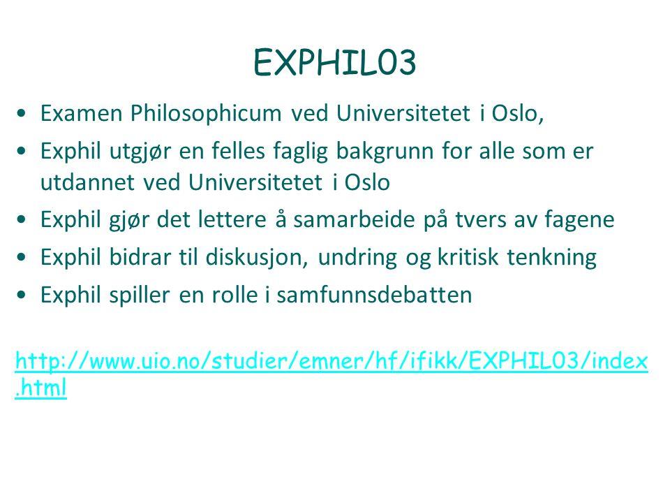 EXPHIL03 Examen Philosophicum ved Universitetet i Oslo, Exphil utgjør en felles faglig bakgrunn for alle som er utdannet ved Universitetet i Oslo Exphil gjør det lettere å samarbeide på tvers av fagene Exphil bidrar til diskusjon, undring og kritisk tenkning Exphil spiller en rolle i samfunnsdebatten http://www.uio.no/studier/emner/hf/ifikk/EXPHIL03/index.html