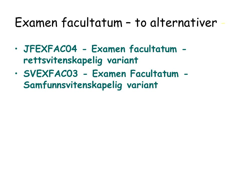 Examen facultatum – to alternativer - JFEXFAC04 - Examen facultatum - rettsvitenskapelig variant SVEXFAC03 - Examen Facultatum - Samfunnsvitenskapelig variant DRI 1001 Digital forvaltning Introduksjon 130809 Arild Jansen 6