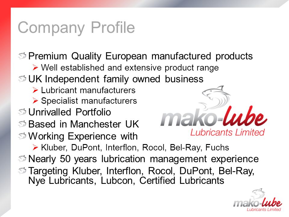 Company Profile Premium Quality European manufactured products  Well established and extensive product range UK Independent family owned business  L