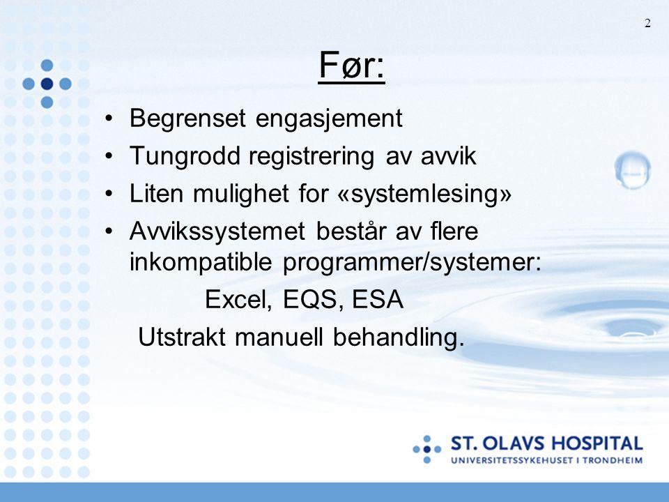 Før: Begrenset engasjement Tungrodd registrering av avvik Liten mulighet for «systemlesing» Avvikssystemet består av flere inkompatible programmer/sys