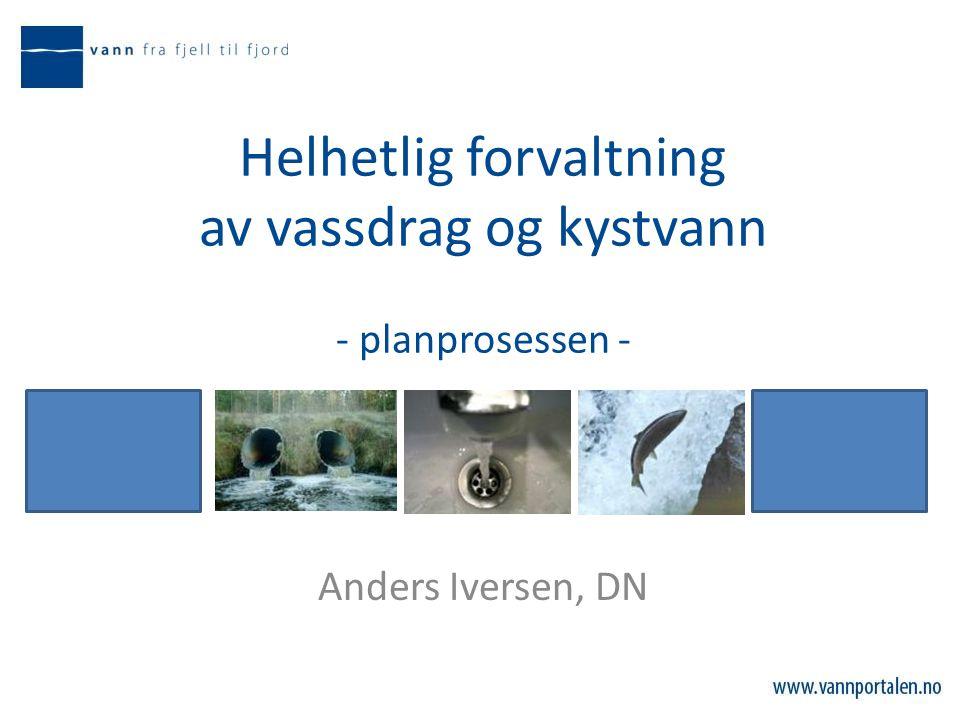 Helhetlig forvaltning av vassdrag og kystvann - planprosessen - Anders Iversen, DN