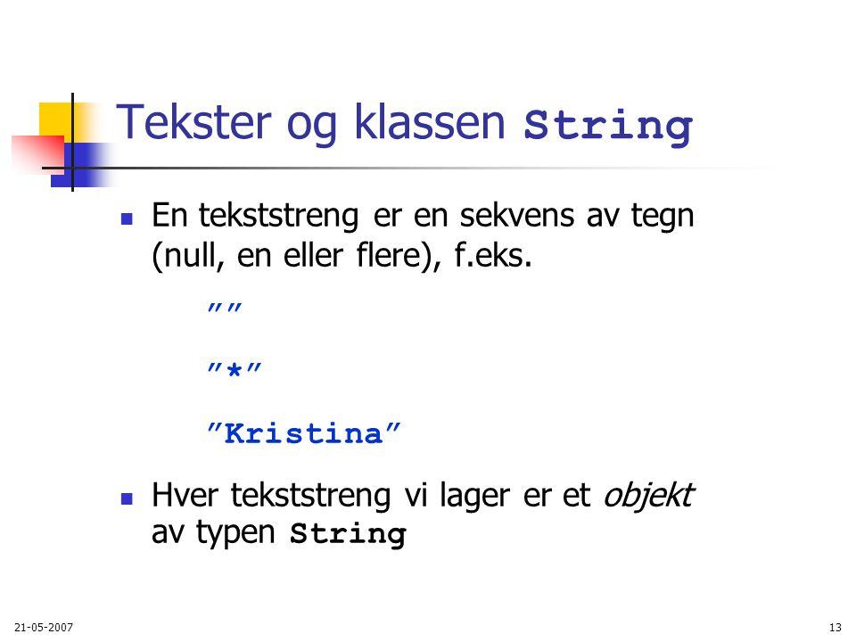 21-05-200713 Tekster og klassen String En tekststreng er en sekvens av tegn (null, en eller flere), f.eks.