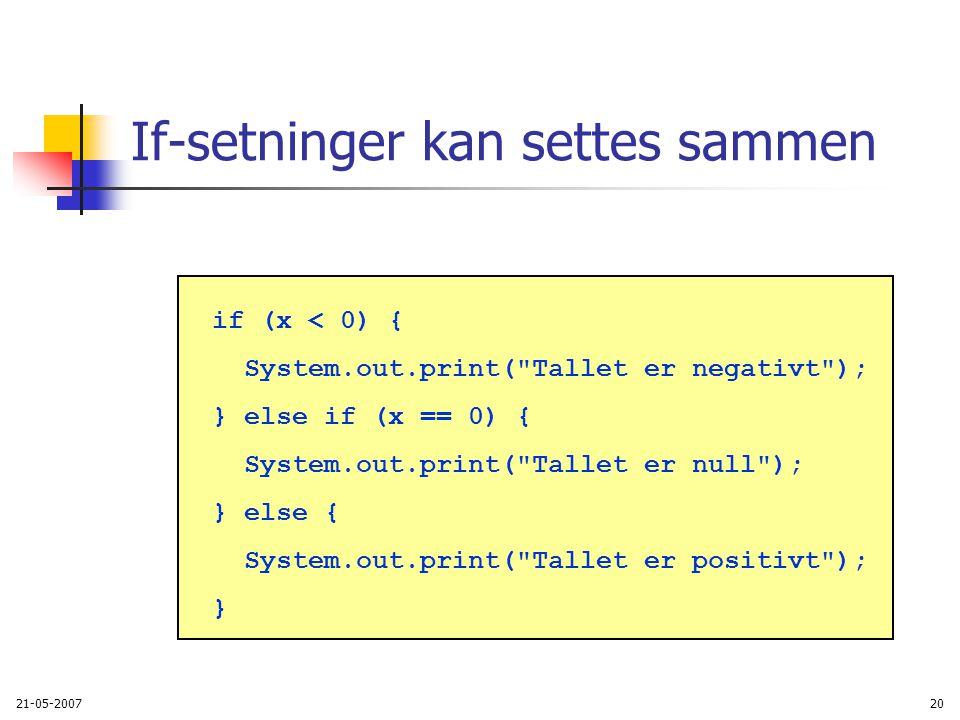 21-05-200720 If-setninger kan settes sammen if (x < 0) { System.out.print( Tallet er negativt ); } else if (x == 0) { System.out.print( Tallet er null ); } else { System.out.print( Tallet er positivt ); }