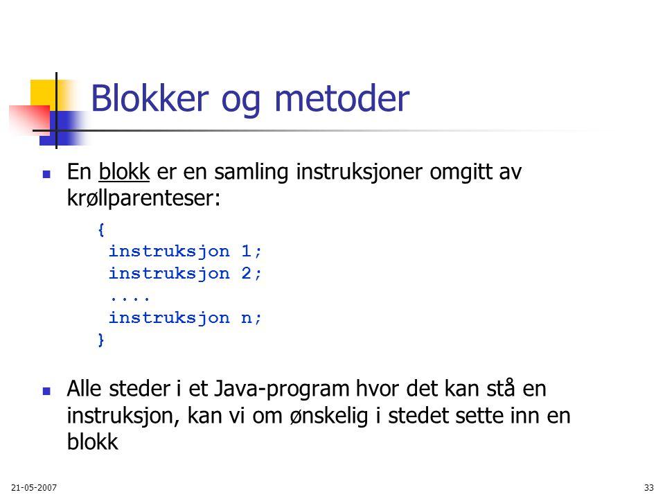 21-05-200733 Blokker og metoder En blokk er en samling instruksjoner omgitt av krøllparenteser: { instruksjon 1; instruksjon 2;....