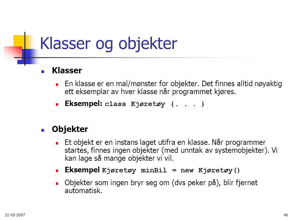 21-05-200746 Klasser og objekter Klasser En klasse er en mal/mønster for objekter.