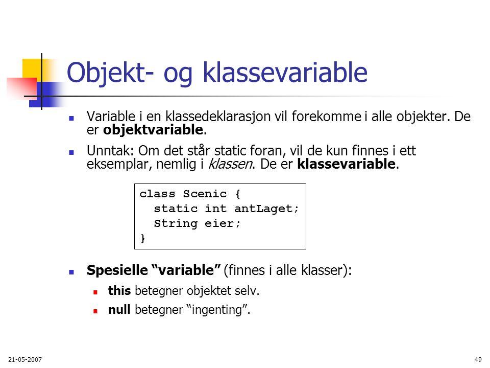 21-05-200749 Objekt- og klassevariable Variable i en klassedeklarasjon vil forekomme i alle objekter.