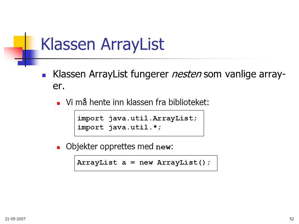 21-05-200752 Klassen ArrayList Klassen ArrayList fungerer nesten som vanlige array- er.