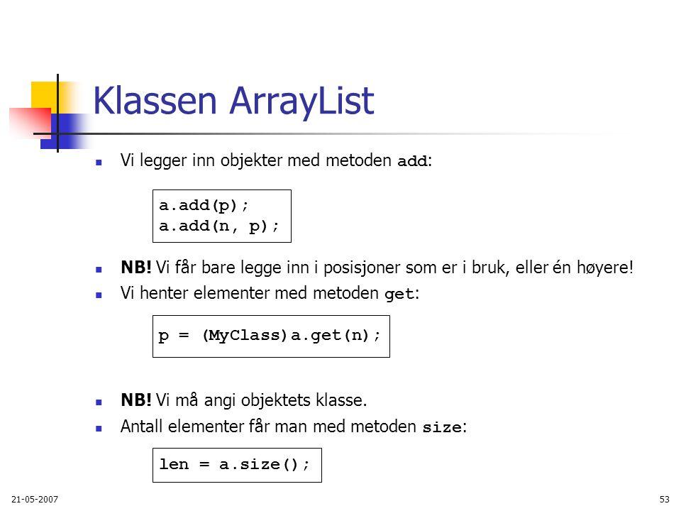 21-05-200753 Klassen ArrayList Vi legger inn objekter med metoden add : NB.