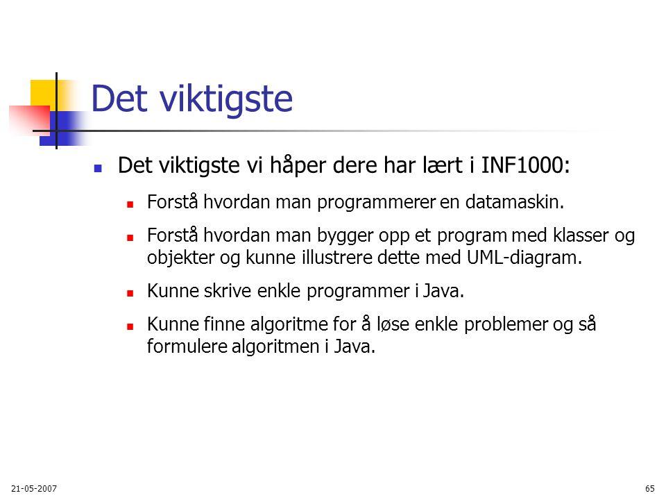 21-05-200765 Det viktigste Det viktigste vi håper dere har lært i INF1000: Forstå hvordan man programmerer en datamaskin.