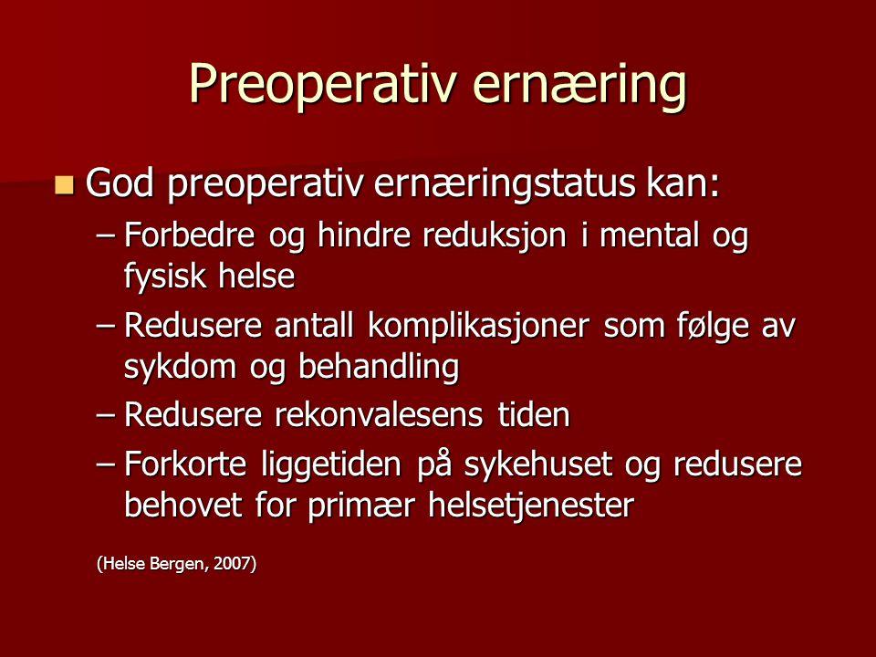 Preoperativ ernæring God preoperativ ernæringstatus kan: God preoperativ ernæringstatus kan: –Forbedre og hindre reduksjon i mental og fysisk helse –R