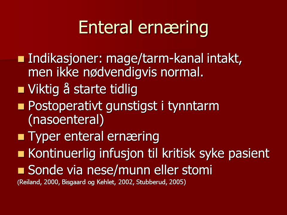 Enteral ernæring Indikasjoner: mage/tarm-kanal intakt, men ikke nødvendigvis normal. Indikasjoner: mage/tarm-kanal intakt, men ikke nødvendigvis norma