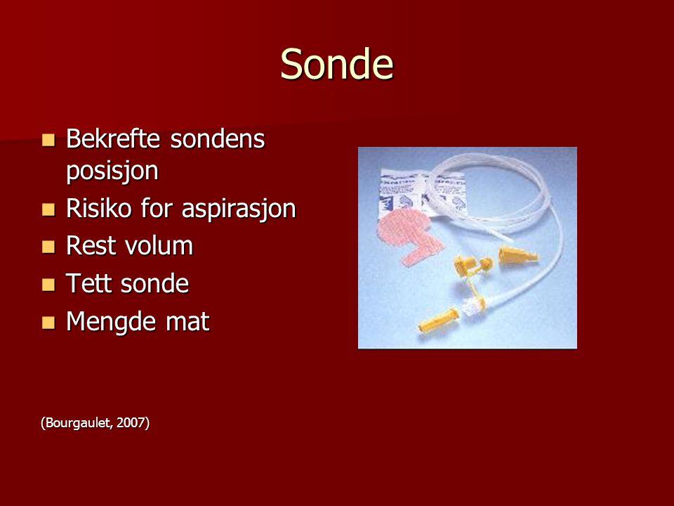 Sonde Bekrefte sondens posisjon Bekrefte sondens posisjon Risiko for aspirasjon Risiko for aspirasjon Rest volum Rest volum Tett sonde Tett sonde Meng