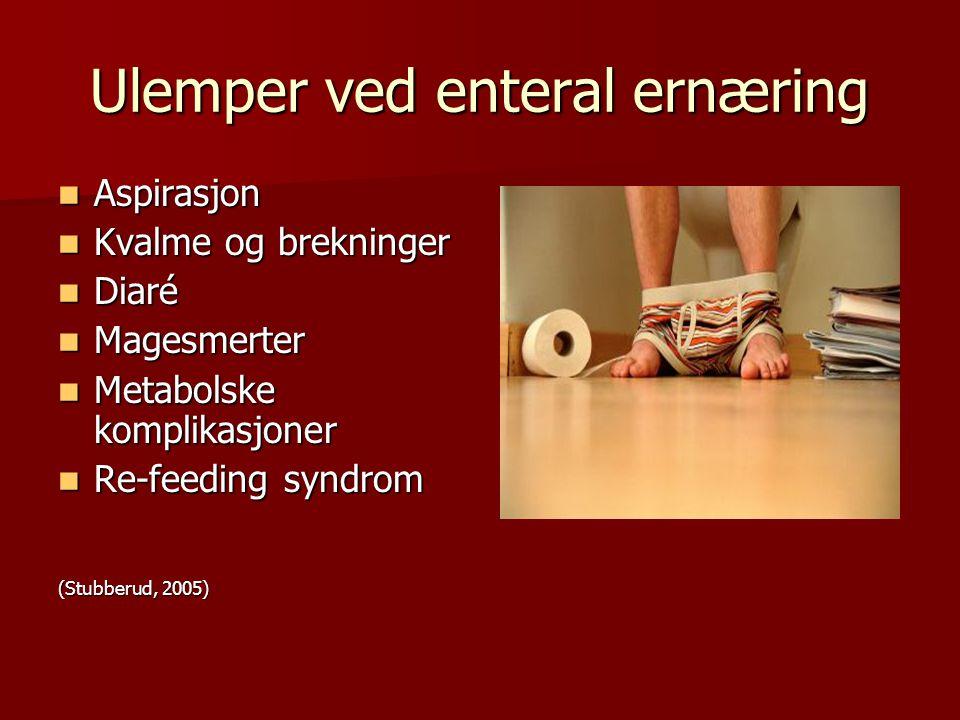 Ulemper ved enteral ernæring Aspirasjon Aspirasjon Kvalme og brekninger Kvalme og brekninger Diaré Diaré Magesmerter Magesmerter Metabolske komplikasj