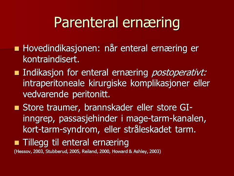 Parenteral ernæring Hovedindikasjonen: når enteral ernæring er kontraindisert. Hovedindikasjonen: når enteral ernæring er kontraindisert. Indikasjon f