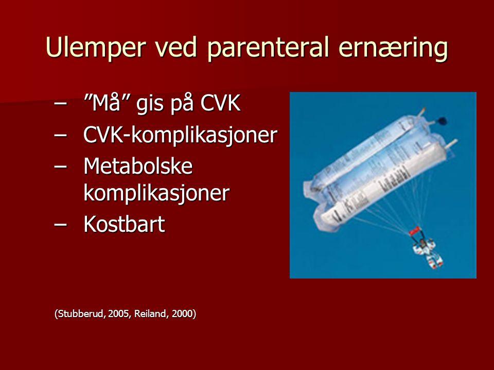 """Ulemper ved parenteral ernæring –""""Må"""" gis på CVK –CVK-komplikasjoner –Metabolske komplikasjoner –Kostbart (Stubberud, 2005, Reiland, 2000)"""