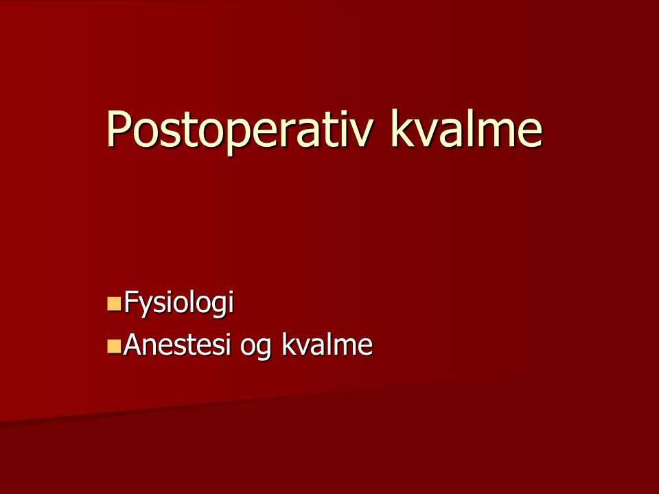 Postoperativ kvalme Fysiologi Fysiologi Anestesi og kvalme Anestesi og kvalme