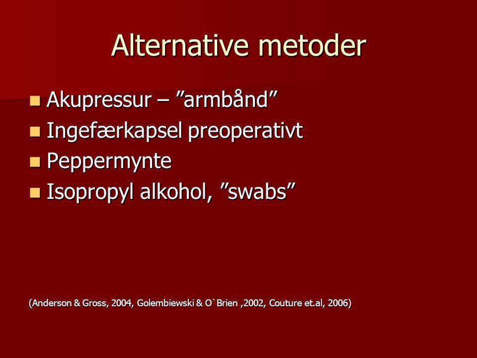 "Alternative metoder Akupressur – ""armbånd"" Akupressur – ""armbånd"" Ingefærkapsel preoperativt Ingefærkapsel preoperativt Peppermynte Peppermynte Isopro"