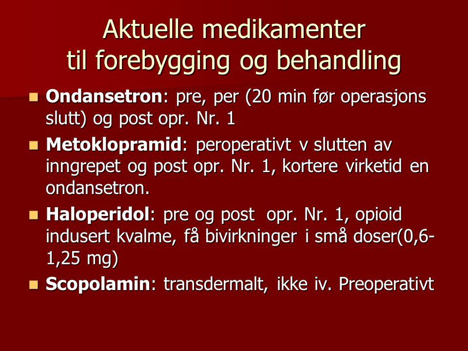 Aktuelle medikamenter til forebygging og behandling Ondansetron: pre, per (20 min før operasjons slutt) og post opr. Nr. 1 Ondansetron: pre, per (20 m
