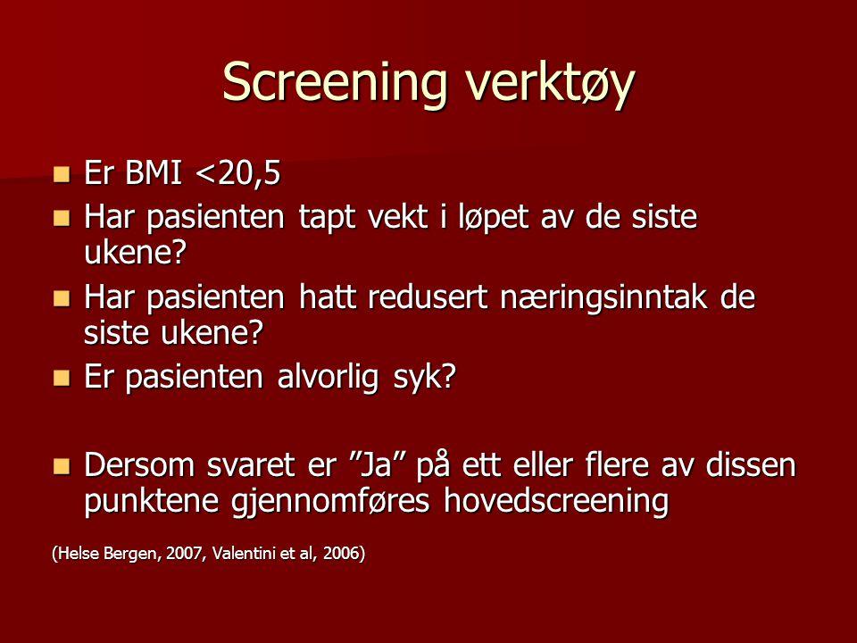 Screening verktøy Er BMI <20,5 Er BMI <20,5 Har pasienten tapt vekt i løpet av de siste ukene? Har pasienten tapt vekt i løpet av de siste ukene? Har