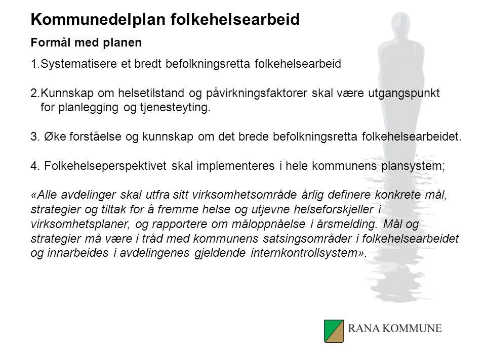 Kommunedelplan folkehelsearbeid Formål med planen 1.Systematisere et bredt befolkningsretta folkehelsearbeid 2.Kunnskap om helsetilstand og påvirkningsfaktorer skal være utgangspunkt for planlegging og tjenesteyting.