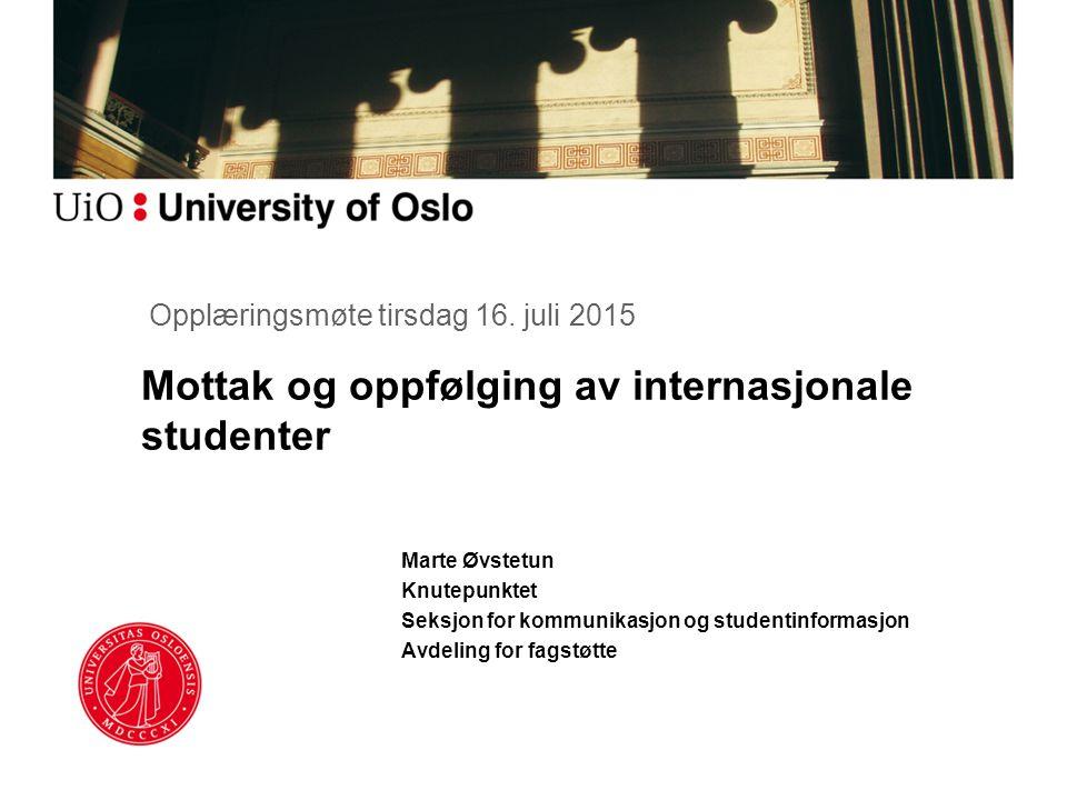 Mottak og oppfølging av internasjonale studenter Marte Øvstetun Knutepunktet Seksjon for kommunikasjon og studentinformasjon Avdeling for fagstøtte Opplæringsmøte tirsdag 16.