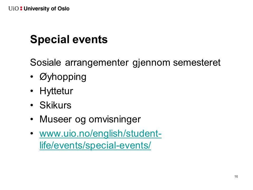 Special events Sosiale arrangementer gjennom semesteret Øyhopping Hyttetur Skikurs Museer og omvisninger www.uio.no/english/student- life/events/special-events/www.uio.no/english/student- life/events/special-events/ 16