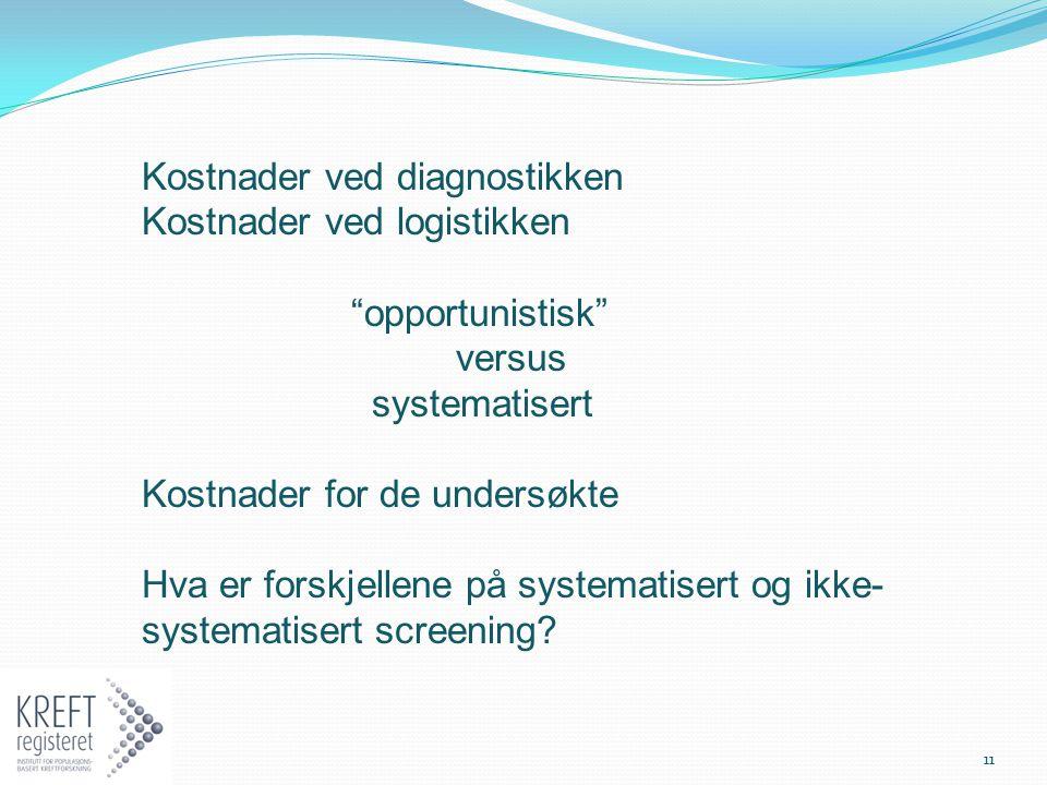 """Kostnader ved diagnostikken Kostnader ved logistikken """"opportunistisk"""" versus systematisert Kostnader for de undersøkte Hva er forskjellene på systema"""