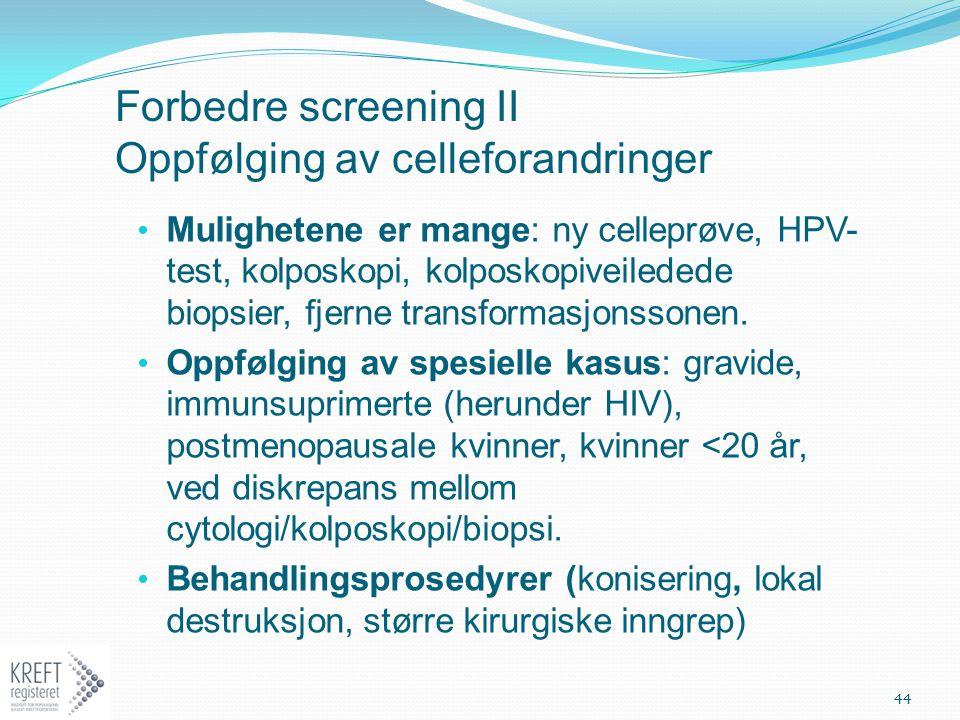 Forbedre screening II Oppfølging av celleforandringer Mulighetene er mange: ny celleprøve, HPV- test, kolposkopi, kolposkopiveiledede biopsier, fjerne