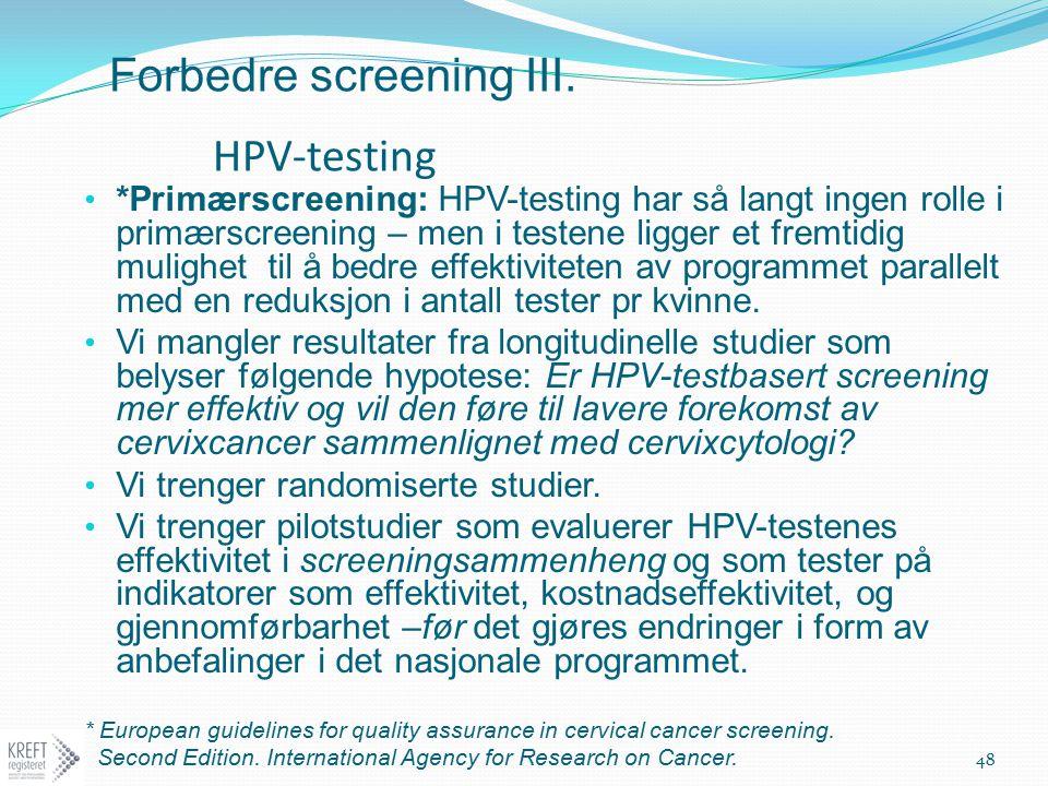 Forbedre screening III. HPV-testing *Primærscreening: HPV-testing har så langt ingen rolle i primærscreening – men i testene ligger et fremtidig mulig