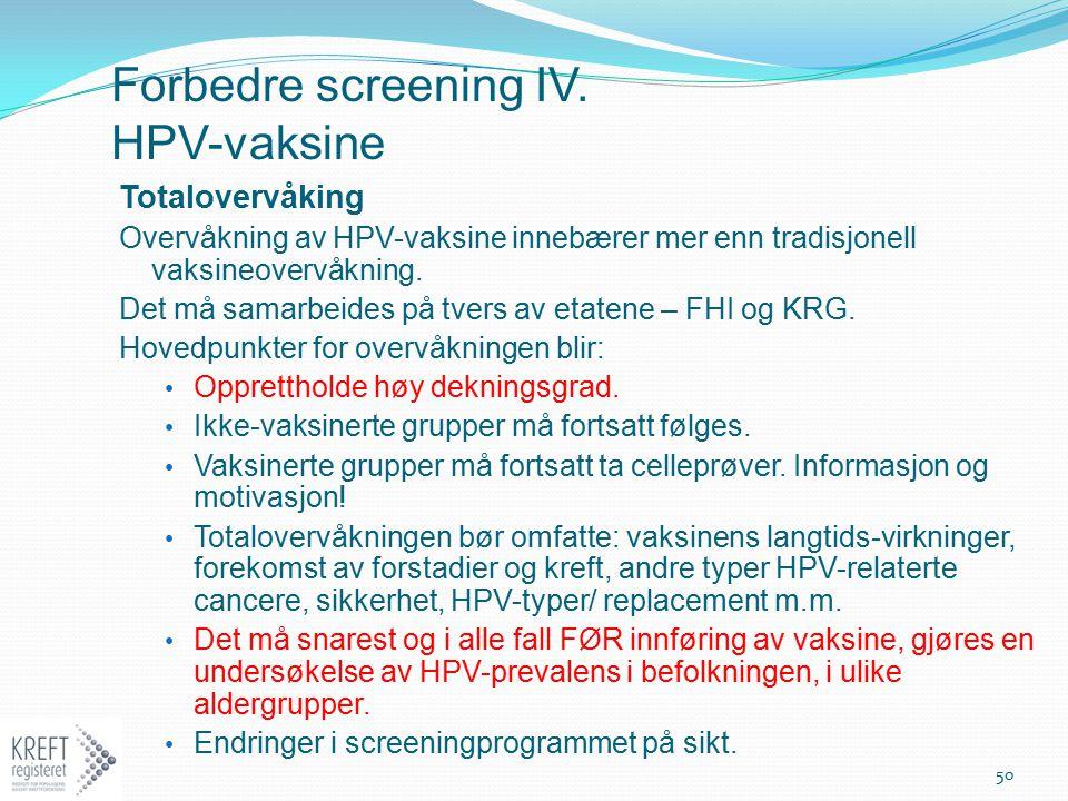 Forbedre screening IV. HPV-vaksine Totalovervåking Overvåkning av HPV-vaksine innebærer mer enn tradisjonell vaksineovervåkning. Det må samarbeides på